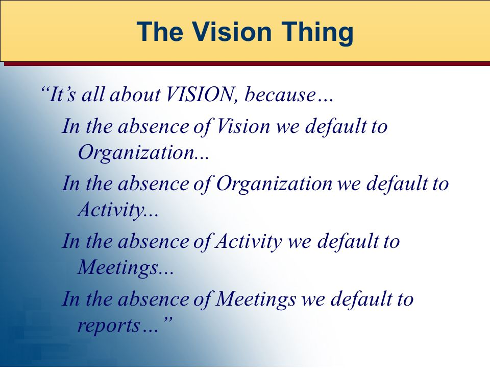 Its all about VISION, because… In the absence of Vision we default to Organization...
