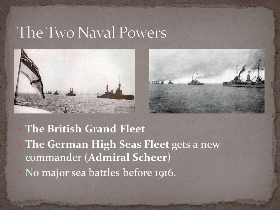The British Grand Fleet The German High Seas Fleet gets a new commander (Admiral Scheer) No major sea battles before 1916.