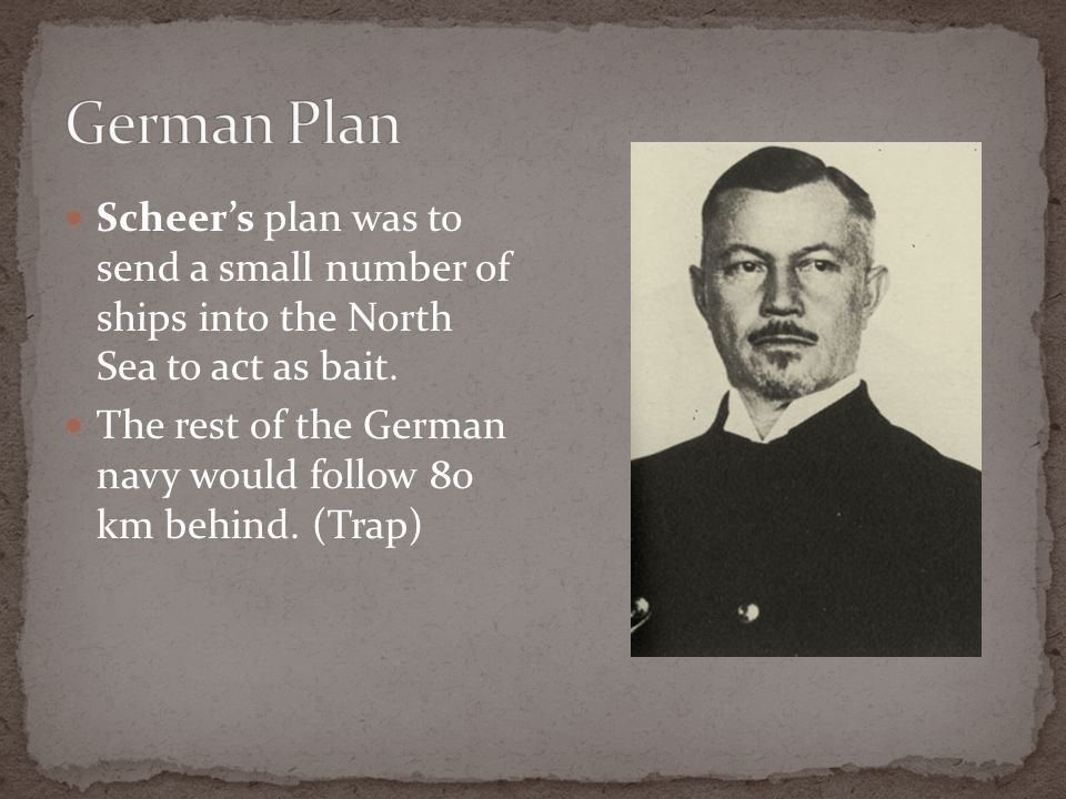 Scheers plan was to send a small number of ships into the North Sea to act as bait. The rest of the German navy would follow 80 km behind. (Trap)