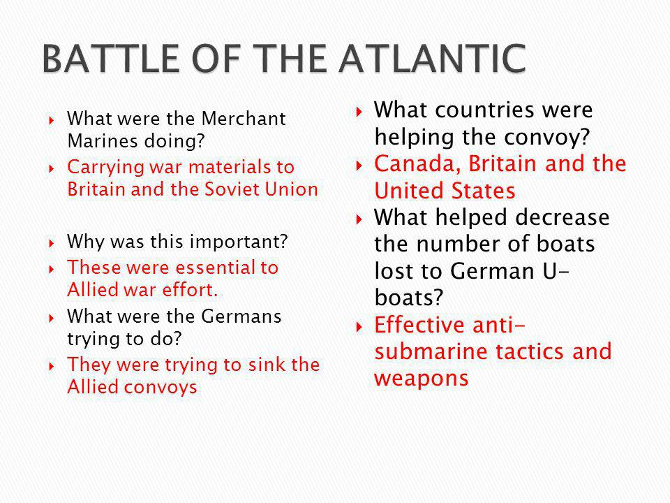 What were the Merchant Marines doing? Carrying war materials to Britain and the Soviet Union Why was this important? These were essential to Allied wa