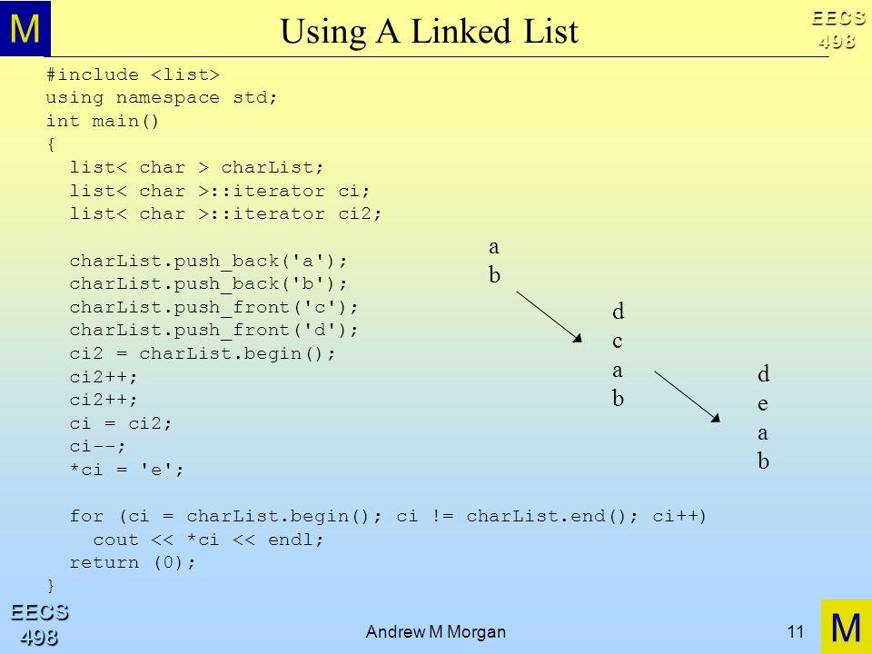 M M EECS498 EECS498 Andrew M Morgan11 Using A Linked List #include using namespace std; int main() { list charList; list ::iterator ci; list ::iterato