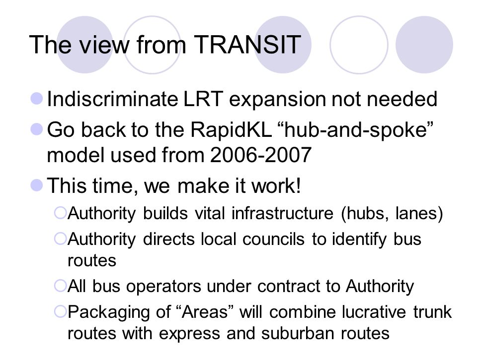 The view from TRANSIT Indiscriminate LRT expansion not needed Go back to the RapidKL hub-and-spoke model used from 2006-2007 This time, we make it wor