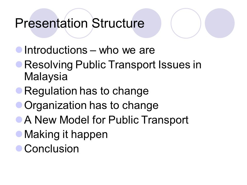 Presentation Structure Introductions – who we are Resolving Public Transport Issues in Malaysia Regulation has to change Organization has to change A