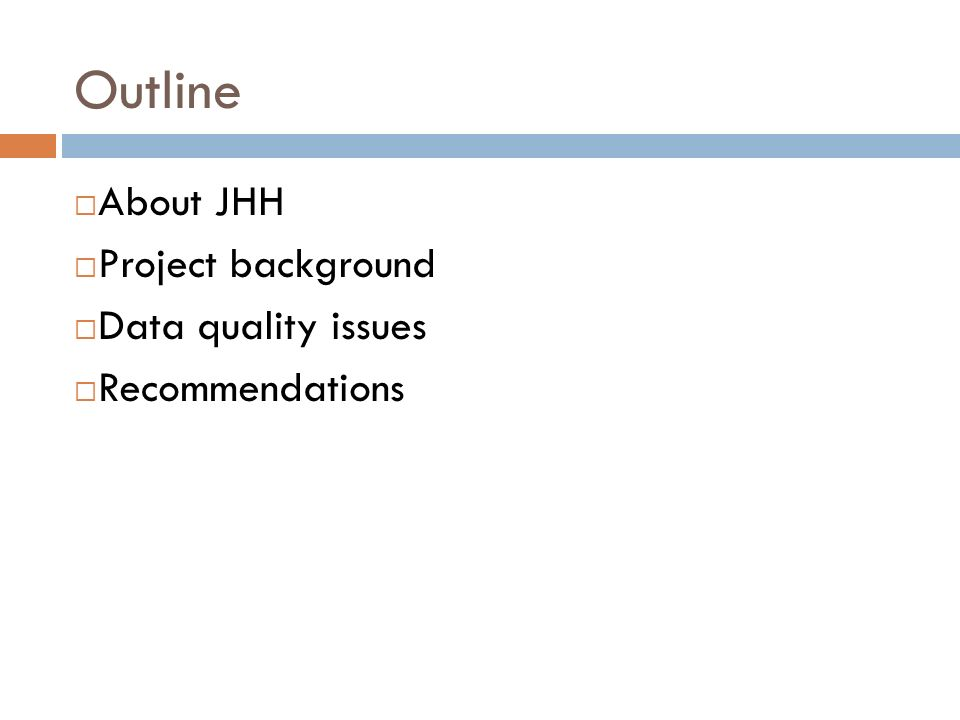 Outline About JHH Project background Data quality issues Recommendations