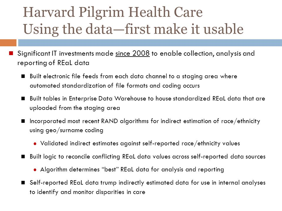 Harvard Pilgrim Health Care Using the datafirst make it usable Significant IT investments made since 2008 to enable collection, analysis and reporting