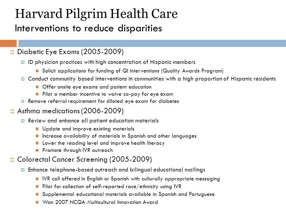 Harvard Pilgrim Health Care Interventions to reduce disparities Diabetic Eye Exams (2005-2009) ID physician practices with high concentration of Hispa