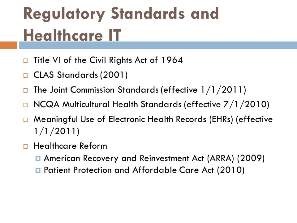 Regulatory Standards and Healthcare IT Title VI of the Civil Rights Act of 1964 CLAS Standards (2001) The Joint Commission Standards (effective 1/1/20