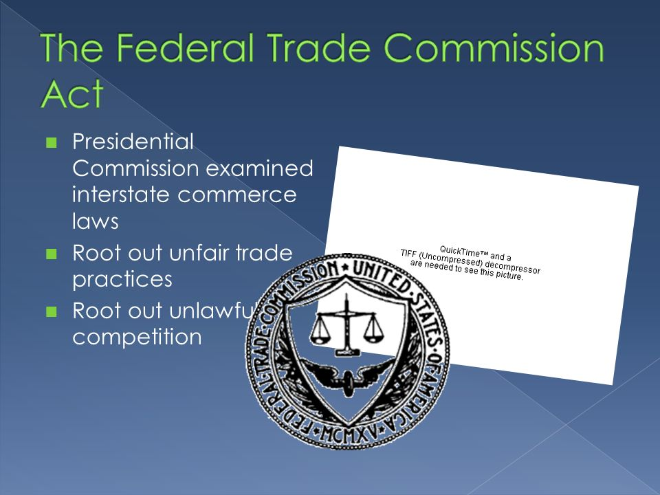 Presidential Commission examined interstate commerce laws Root out unfair trade practices Root out unlawful competition