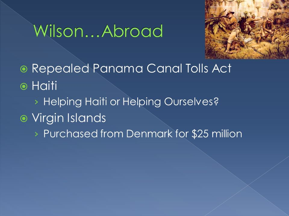 Repealed Panama Canal Tolls Act Haiti Helping Haiti or Helping Ourselves? Virgin Islands Purchased from Denmark for $25 million