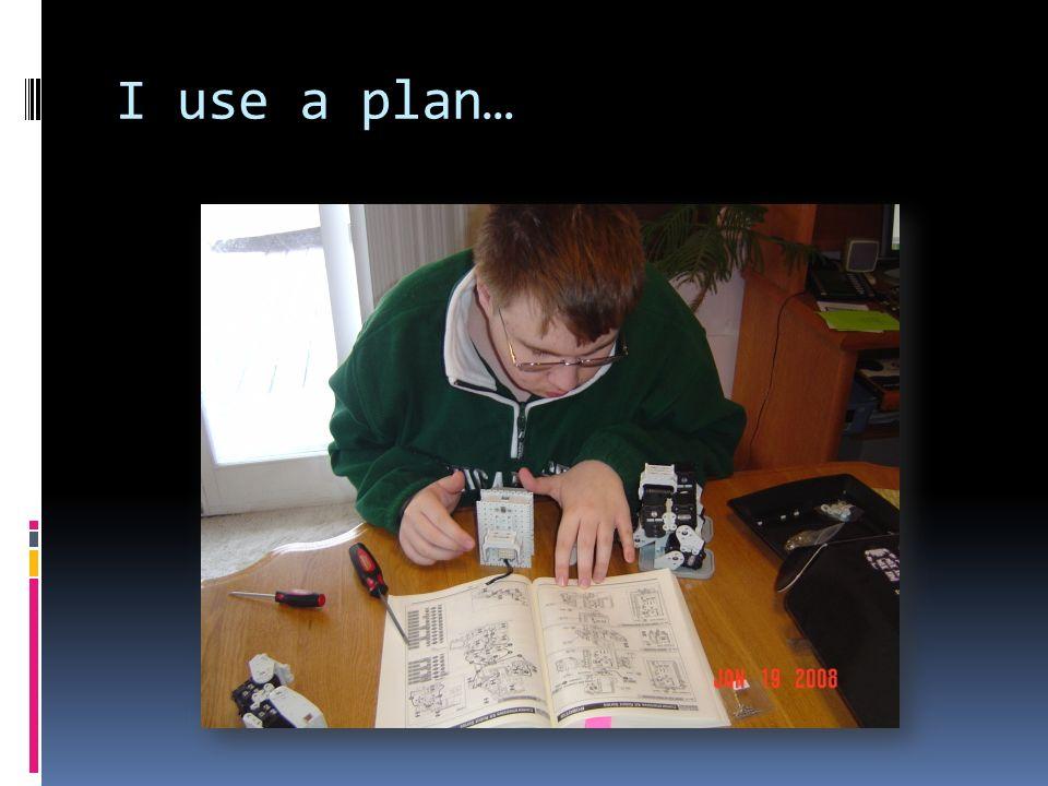 I use a plan…