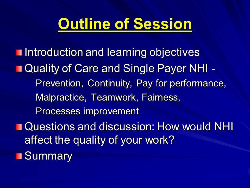 Outline of Session Introduction and learning objectives Quality of Care and Single Payer NHI - Prevention, Continuity, Pay for performance, Prevention