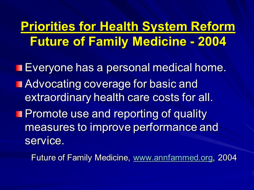 Priorities for Health System Reform Future of Family Medicine - 2004 Everyone has a personal medical home. Advocating coverage for basic and extraordi