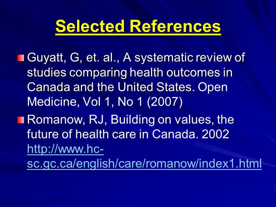 Selected References Guyatt, G, et. al., A systematic review of studies comparing health outcomes in Canada and the United States. Guyatt, G, et. al.,