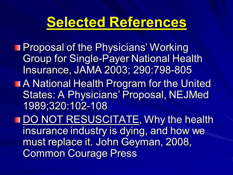 Selected References Proposal of the Physicians Working Group for Single-Payer National Health Insurance, JAMA 2003; 290:798-805 A National Health Prog