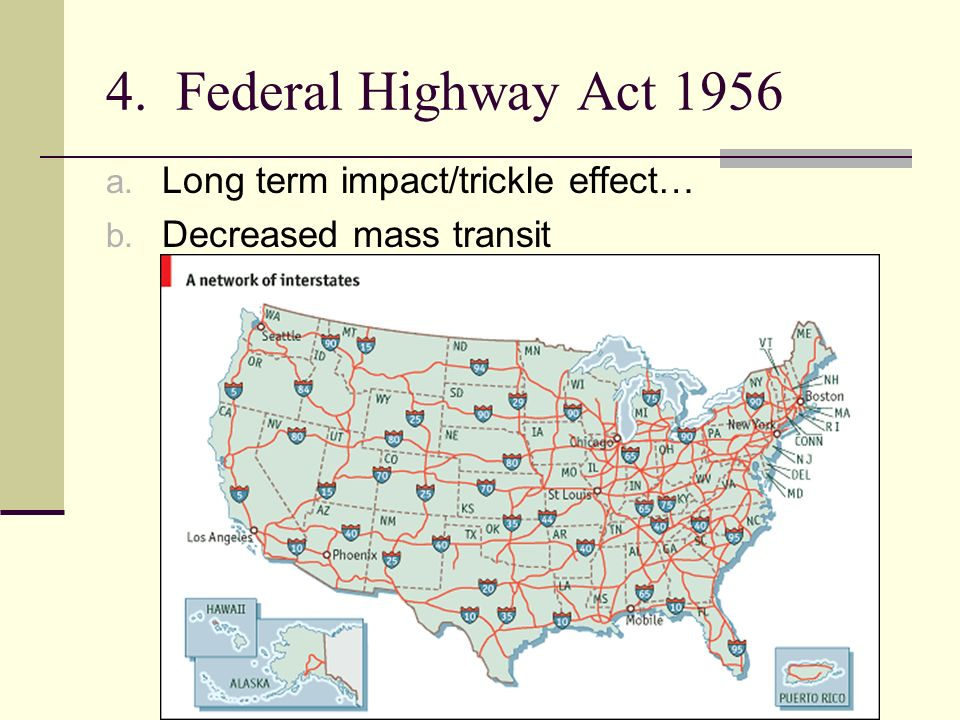 4. Federal Highway Act 1956 a. Long term impact/trickle effect… b. Decreased mass transit