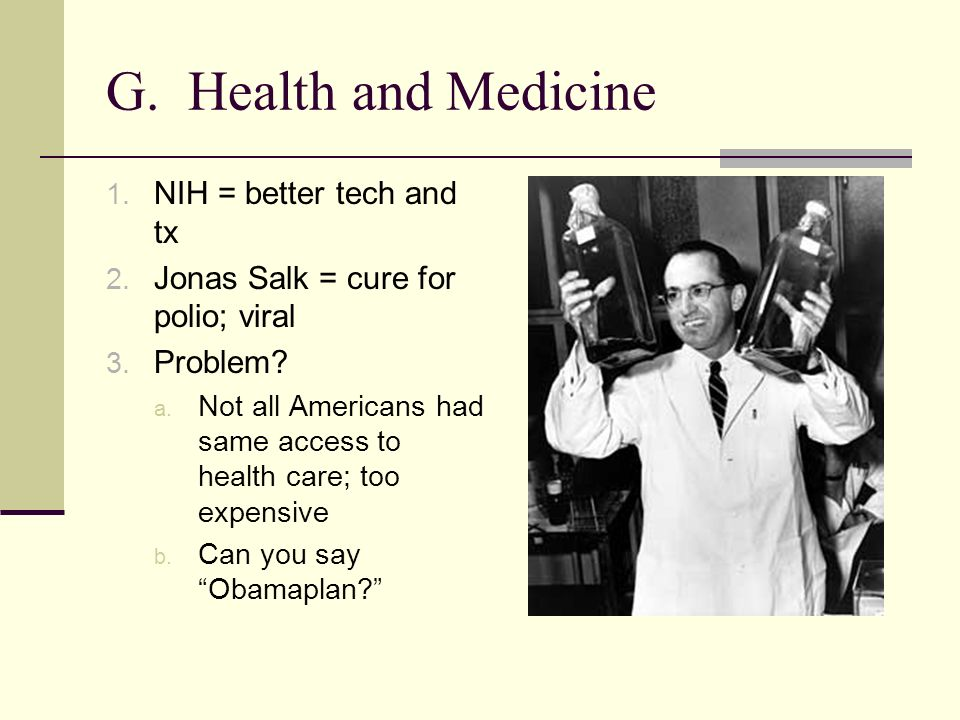 G. Health and Medicine 1. NIH = better tech and tx 2.