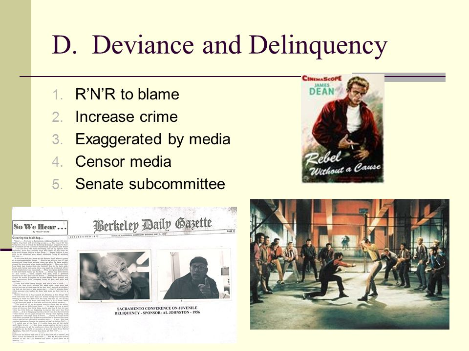 D. Deviance and Delinquency 1. RNR to blame 2. Increase crime 3.
