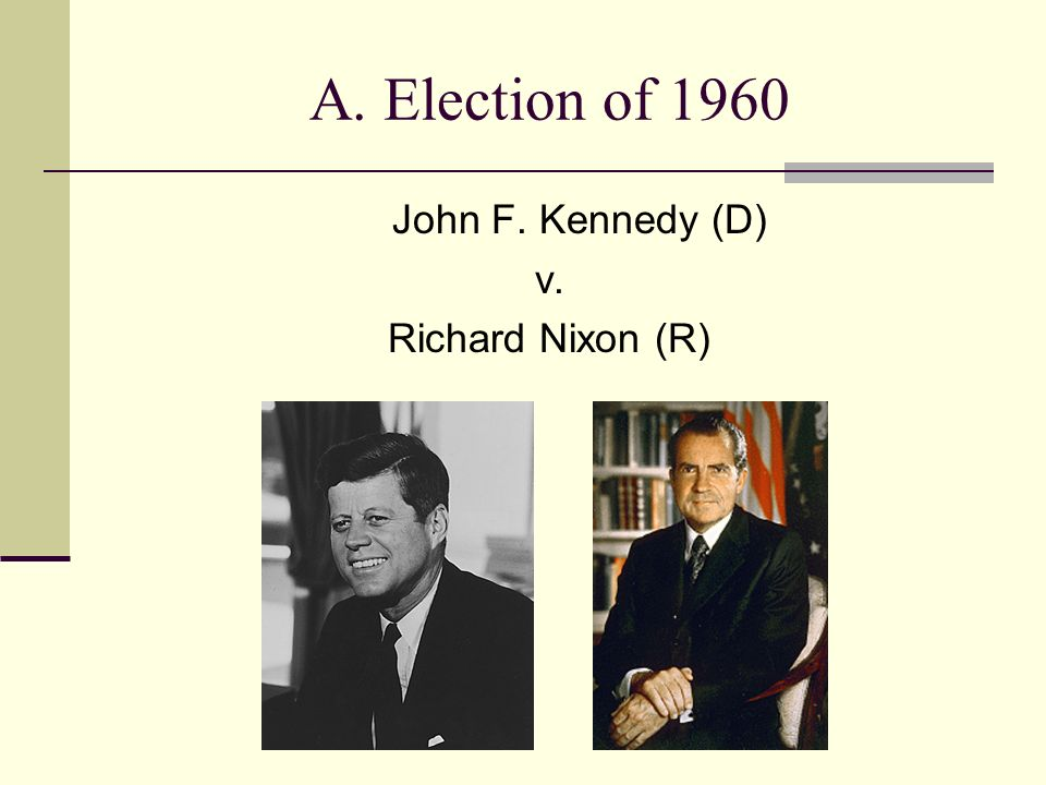 A. Election of 1960 John F. Kennedy (D) v. Richard Nixon (R)