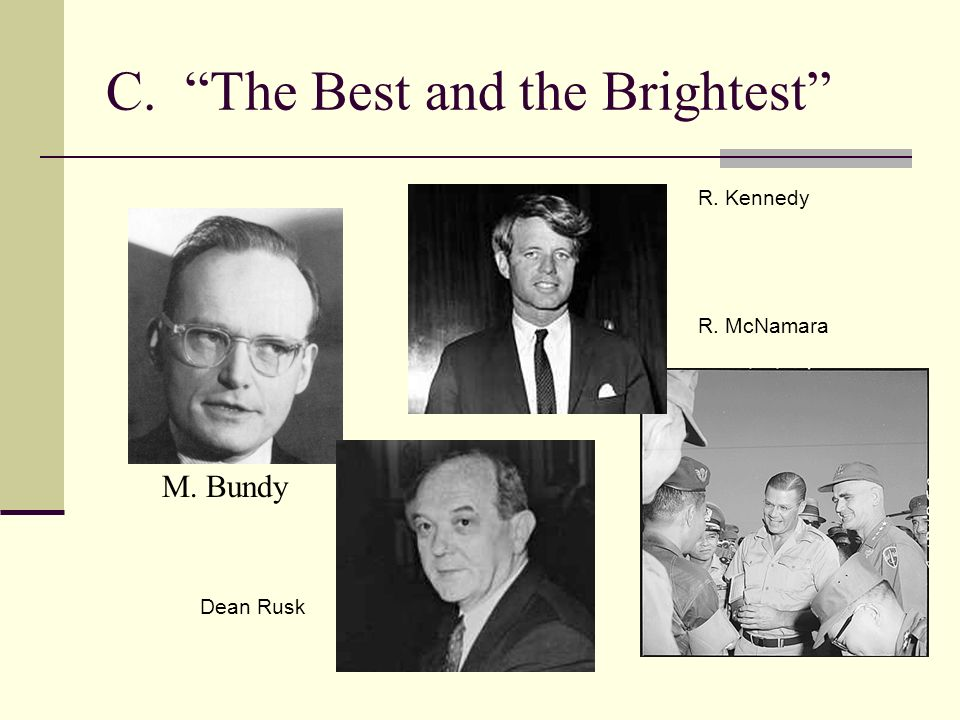 C. The Best and the Brightest R. Kennedy R. McNamara Dean Rusk M. Bundy