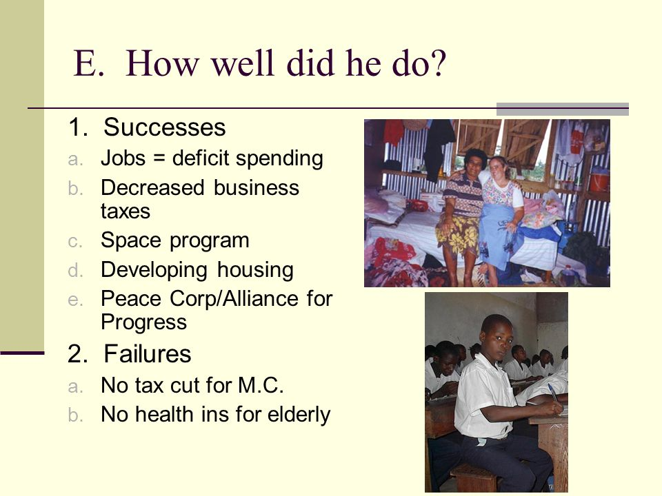 E. How well did he do. 1. Successes a. Jobs = deficit spending b.