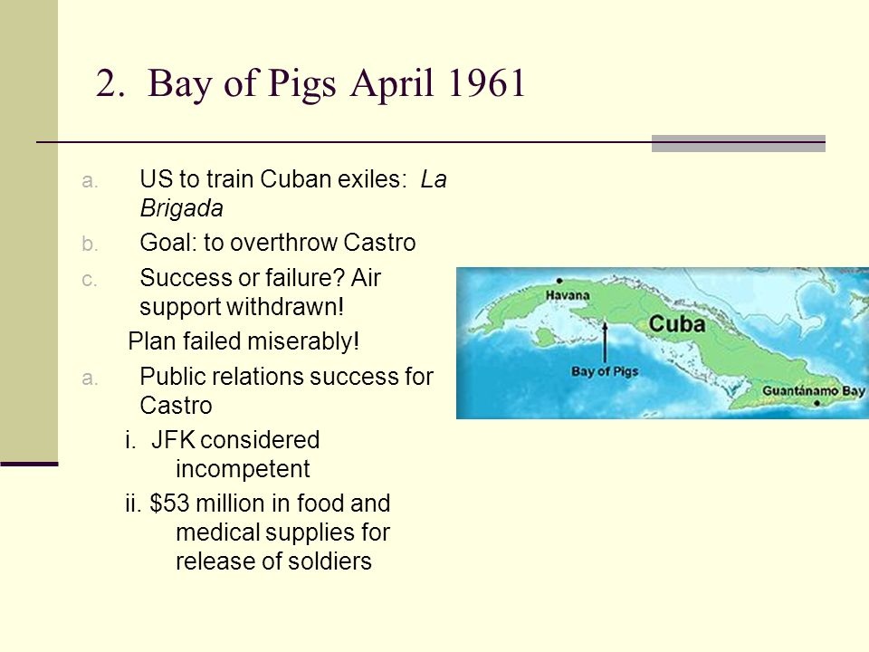 2. Bay of Pigs April 1961 a. US to train Cuban exiles: La Brigada b.