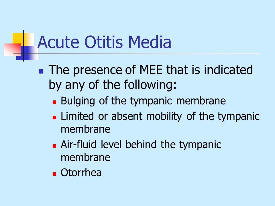 Acute Otitis Media The presence of MEE that is indicated by any of the following: Bulging of the tympanic membrane Limited or absent mobility of the t