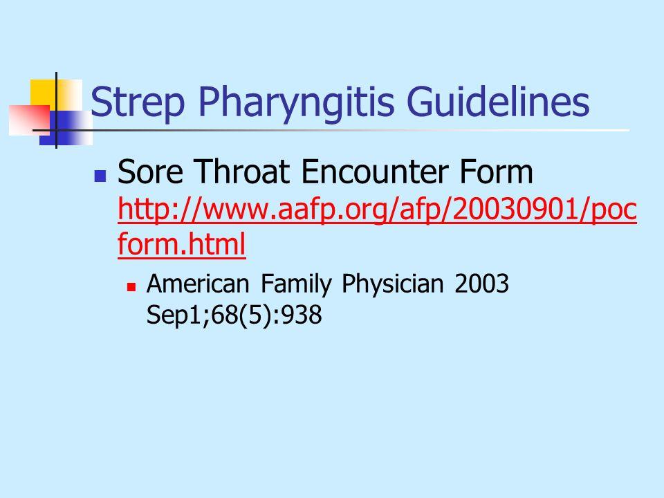 Strep Pharyngitis Guidelines Sore Throat Encounter Form http://www.aafp.org/afp/20030901/poc form.html http://www.aafp.org/afp/20030901/poc form.html
