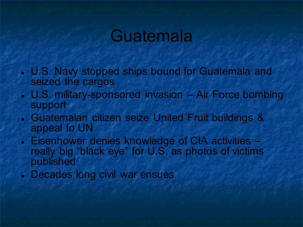 Guatemala U.S.Navy stopped ships bound for Guatemala and seized the cargos U.S.