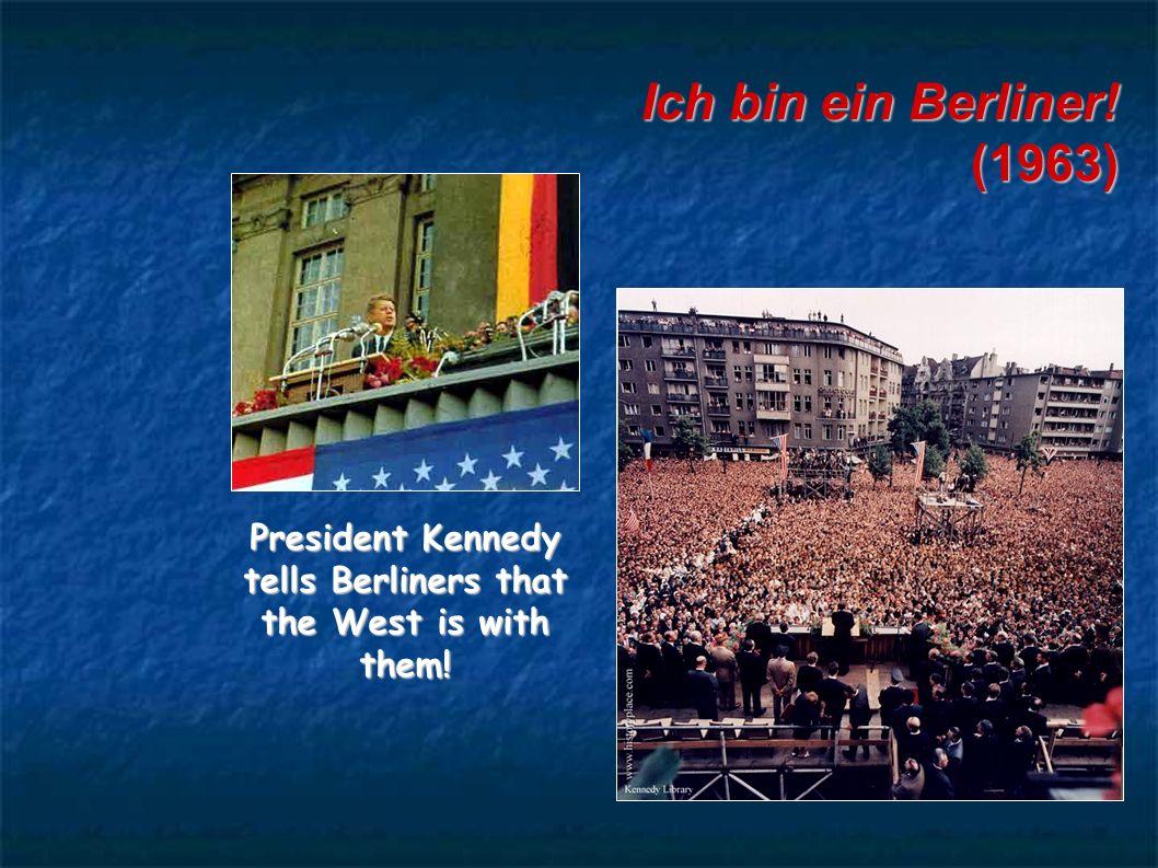 Ich bin ein Berliner! (1963) President Kennedy tells Berliners that the West is with them!