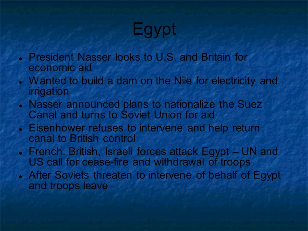 Egypt President Nasser looks to U.S. and Britain for economic aid Wanted to build a dam on the Nile for electricity and irrigation Nasser announced pl