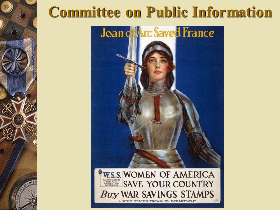 Committee on Public Information Headed by George Creel Headed by George Creel told Americans what the war was about and told Americans what the war wa