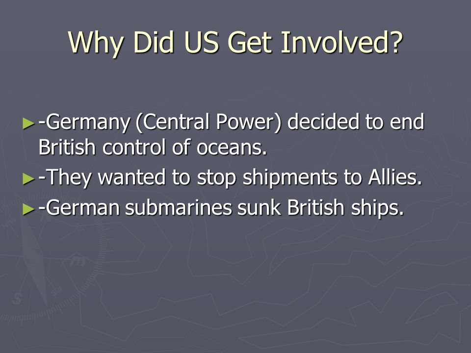 -Germany (Central Power) decided to end British control of oceans. -Germany (Central Power) decided to end British control of oceans. -They wanted to