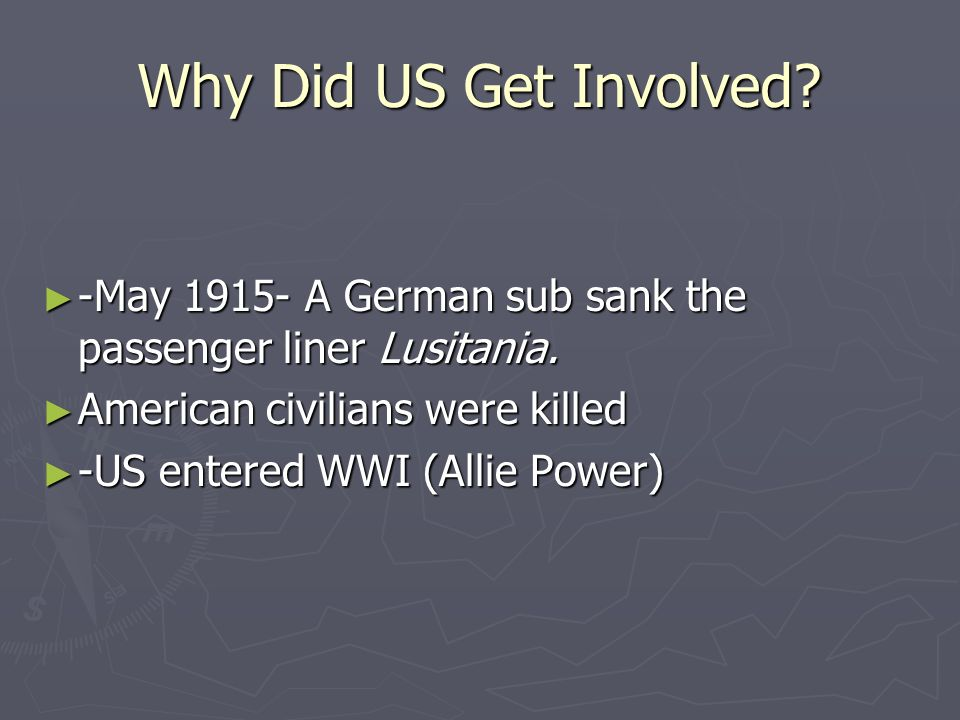 Why Did US Get Involved. -May A German sub sank the passenger liner Lusitania.