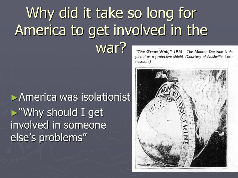 Why did it take so long for America to get involved in the war.