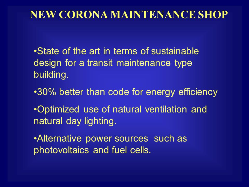NEW CORONA MAINTENANCE SHOP State of the art in terms of sustainable design for a transit maintenance type building. 30% better than code for energy e