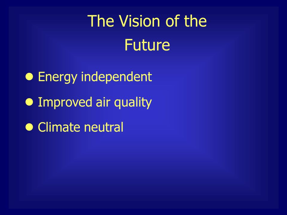 The Vision of the Future Energy independent Improved air quality Climate neutral