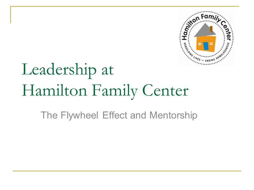Leadership at Hamilton Family Center The Flywheel Effect and Mentorship