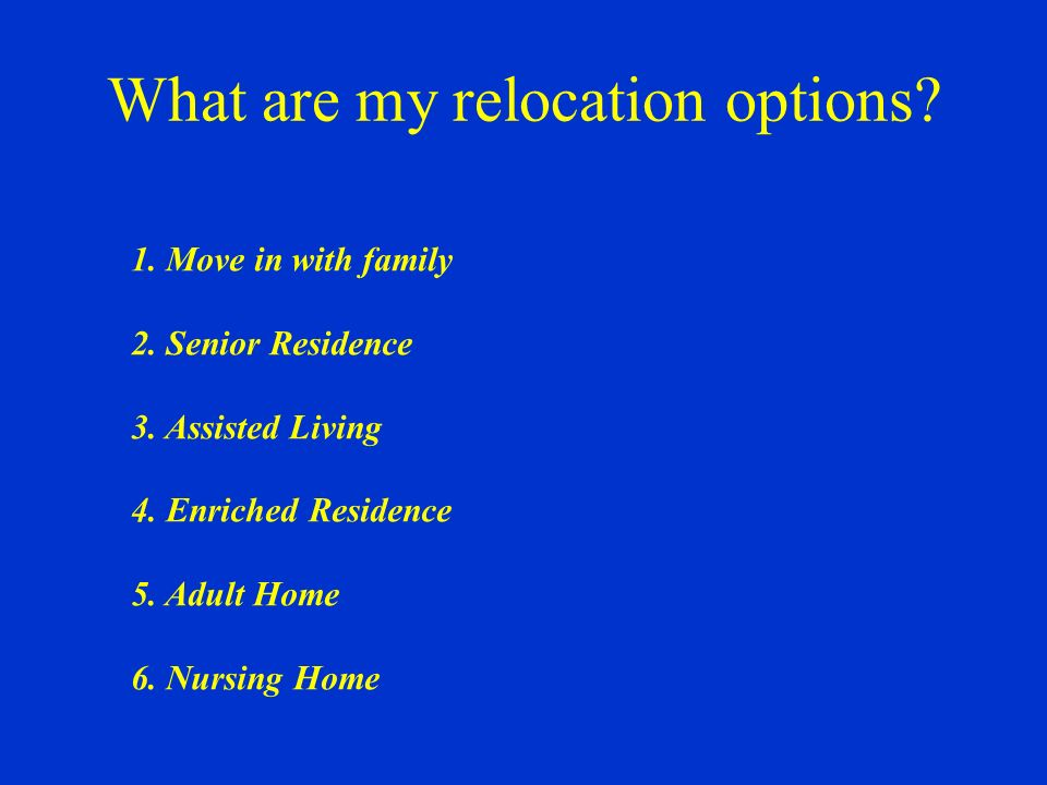 What are my relocation options. 1. Move in with family 2.