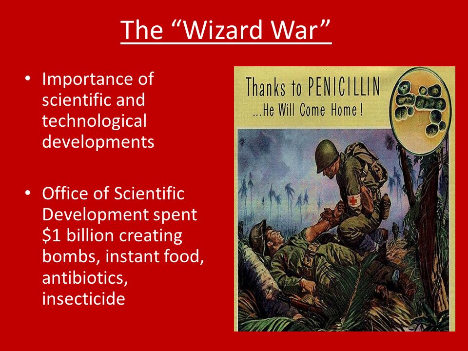 The Wizard War Importance of scientific and technological developments Office of Scientific Development spent $1 billion creating bombs, instant food, antibiotics, insecticide