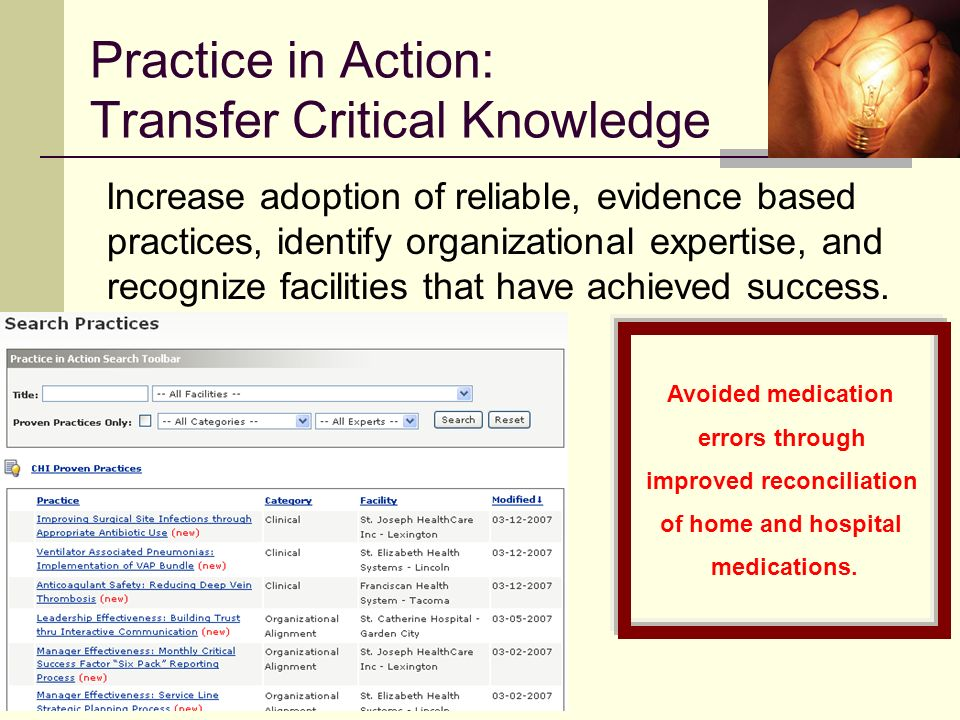 Practice in Action: Transfer Critical Knowledge Increase adoption of reliable, evidence based practices, identify organizational expertise, and recognize facilities that have achieved success.