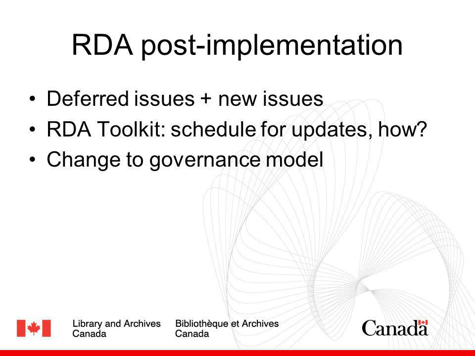RDA post-implementation Deferred issues + new issues RDA Toolkit: schedule for updates, how? Change to governance model