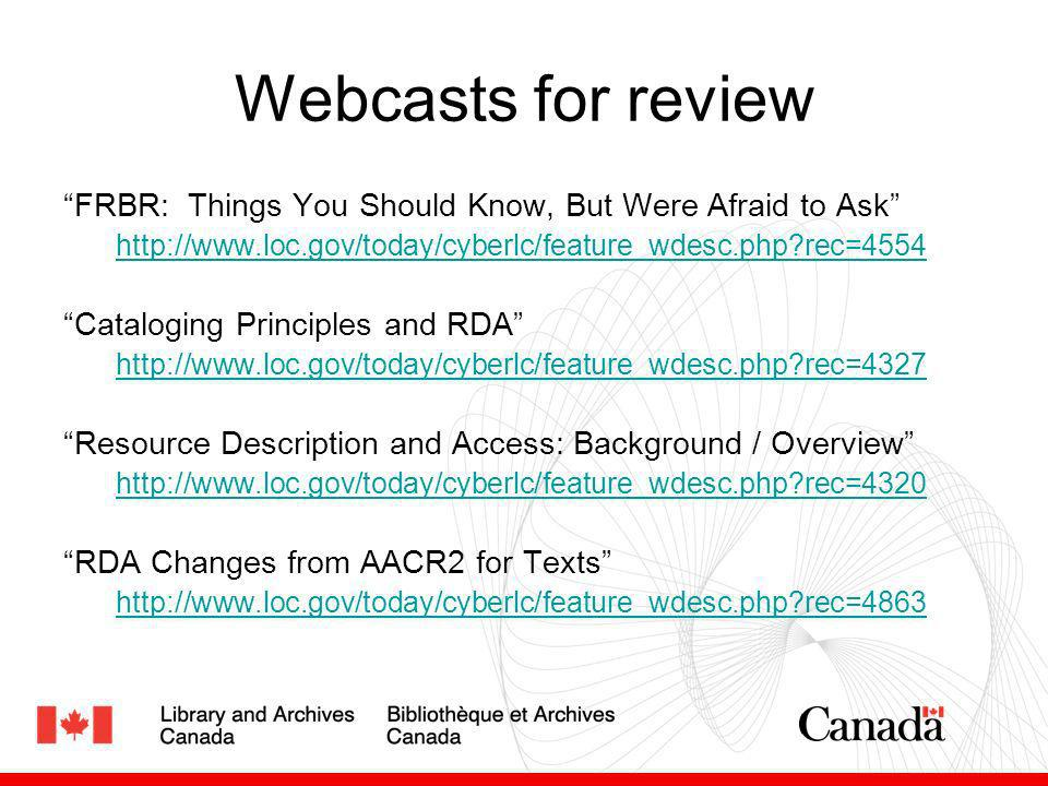 Webcasts for review FRBR: Things You Should Know, But Were Afraid to Ask http://www.loc.gov/today/cyberlc/feature_wdesc.php?rec=4554 Cataloging Princi