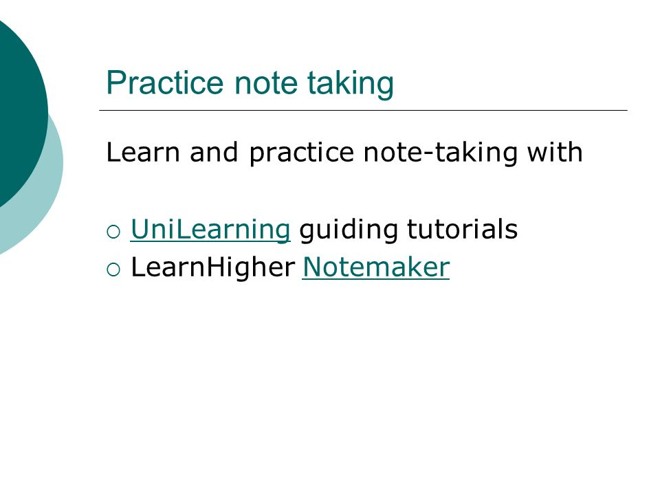 Practice note taking Learn and practice note-taking with UniLearning guiding tutorials UniLearning LearnHigher NotemakerNotemaker