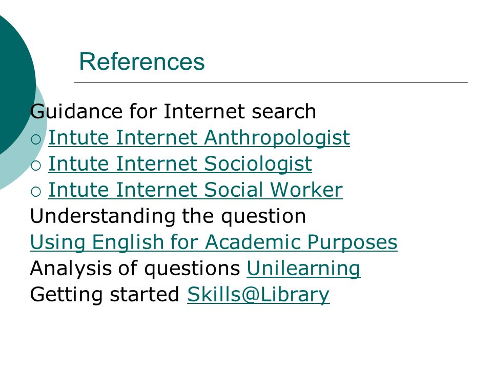 References Guidance for Internet search Intute Internet Anthropologist Intute Internet Sociologist Intute Internet Social Worker Understanding the que