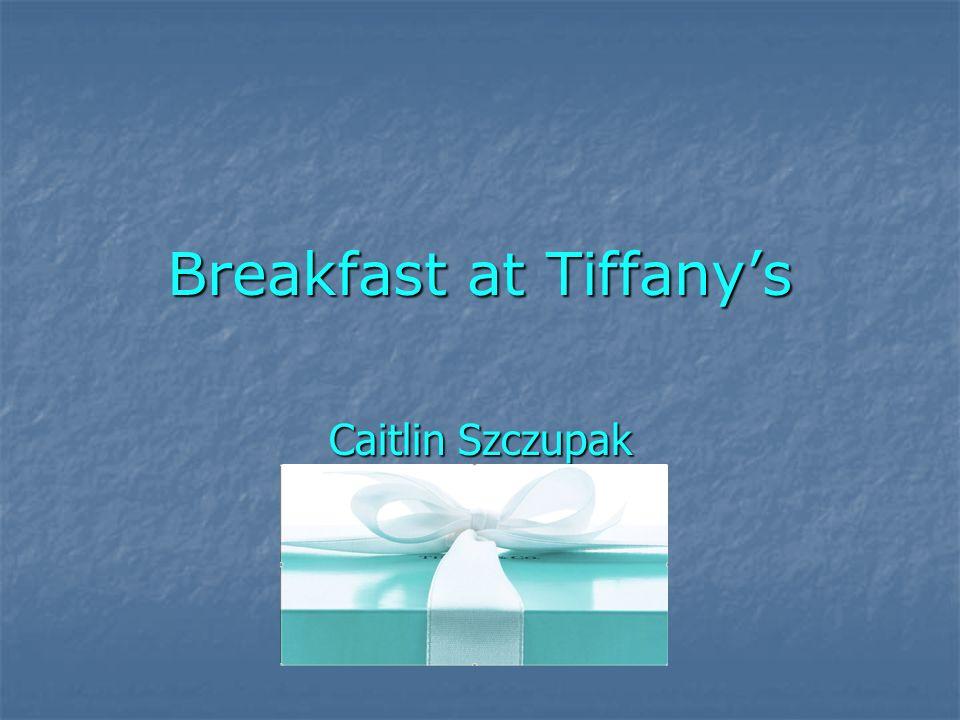 Breakfast at Tiffanys Caitlin Szczupak