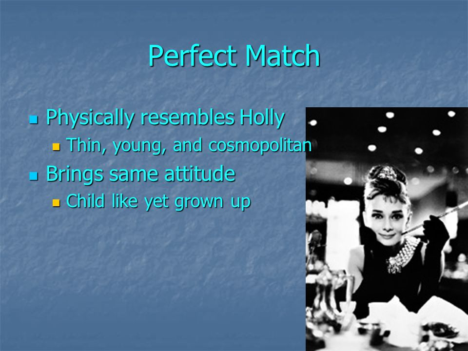 Perfect Match Physically resembles Holly Physically resembles Holly Thin, young, and cosmopolitan Thin, young, and cosmopolitan Brings same attitude Brings same attitude Child like yet grown up Child like yet grown up