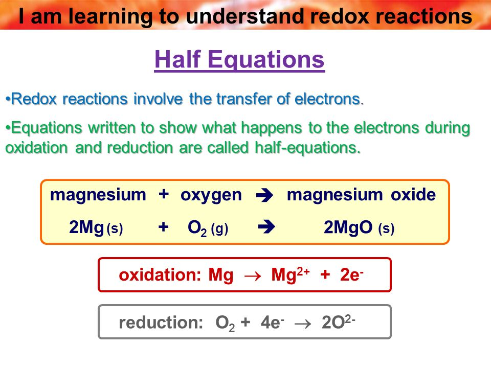 I am learning to understand redox reactions Half Equations Redox reactions involve the transfer of electrons.Redox reactions involve the transfer of e