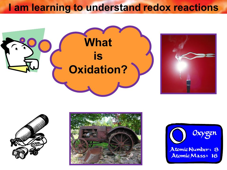 I am learning to understand redox reactions What is Oxidation?