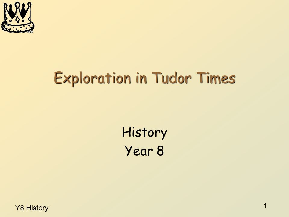Y8 History 1 Exploration in Tudor Times History Year 8
