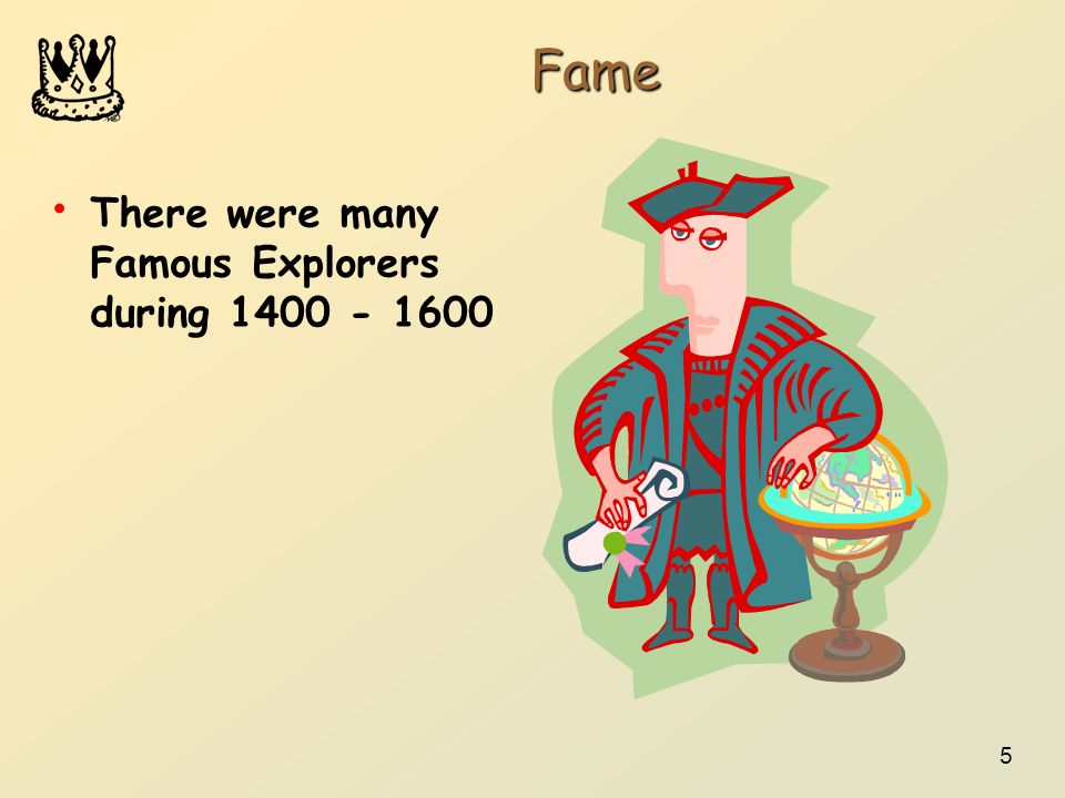 5 Fame There were many Famous Explorers during 1400 - 1600